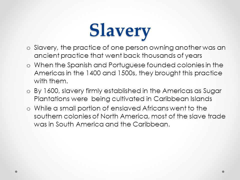 Slavery Slavery, the practice of one person owning another was an ancient practice that went back thousands of years.