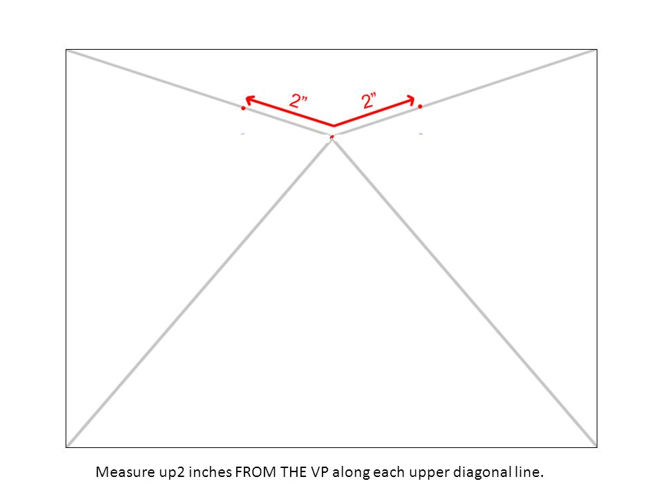Measure up2 inches FROM THE VP along each upper diagonal line.