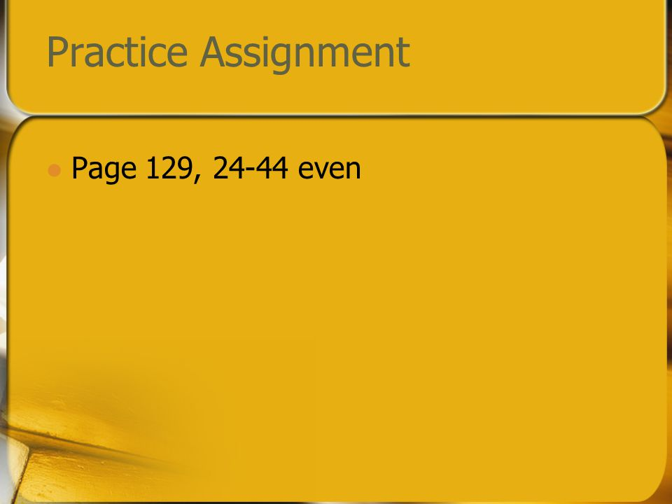 Practice Assignment Page 129, 24-44 even