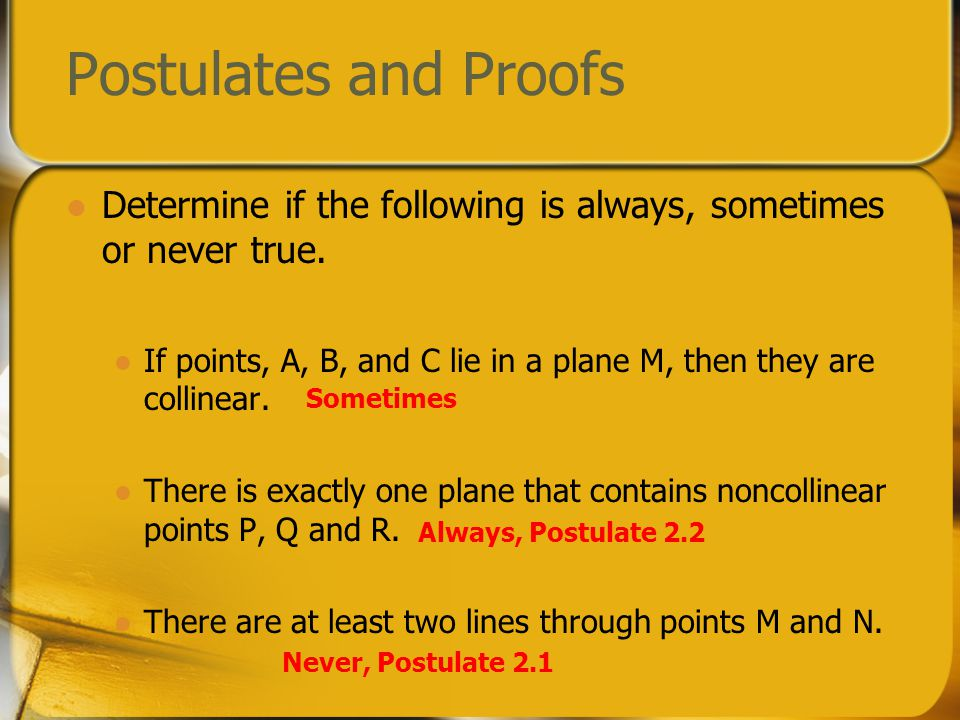 Postulates and Proofs Determine if the following is always, sometimes or never true.