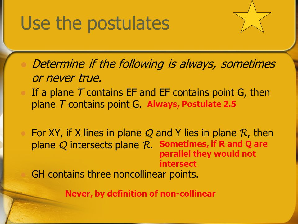 Use the postulates Determine if the following is always, sometimes or never true.