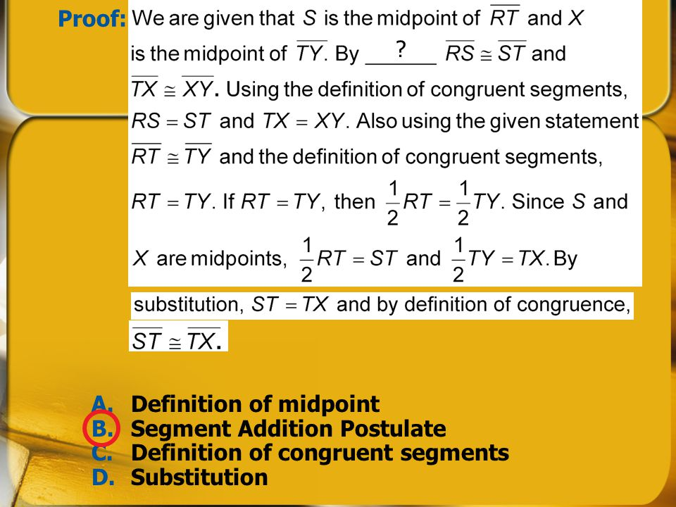 Proof: Definition of midpoint. Segment Addition Postulate. C. Definition of congruent segments.