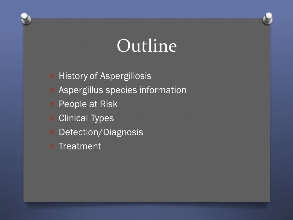 Outline History of Aspergillosis Aspergillus species information