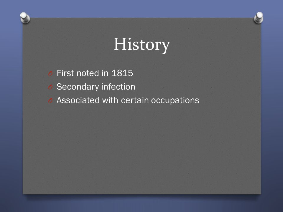 History First noted in 1815 Secondary infection