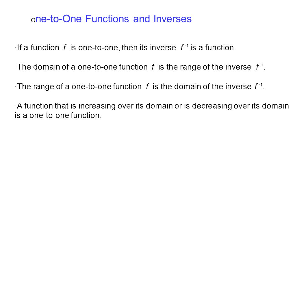 ·If a function f is one-to-one, then its inverse f -1 is a function.