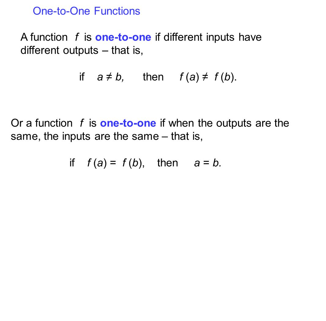 One-to-One Functions A function f is one-to-one if different inputs have different outputs – that is,
