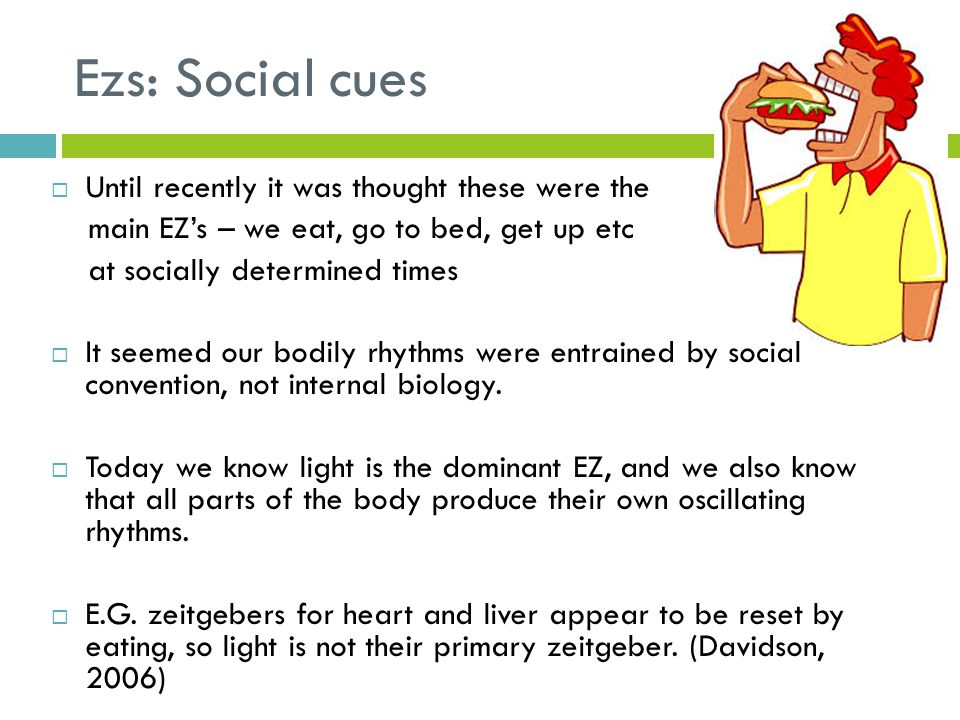 Ezs: Social cues Until recently it was thought these were the