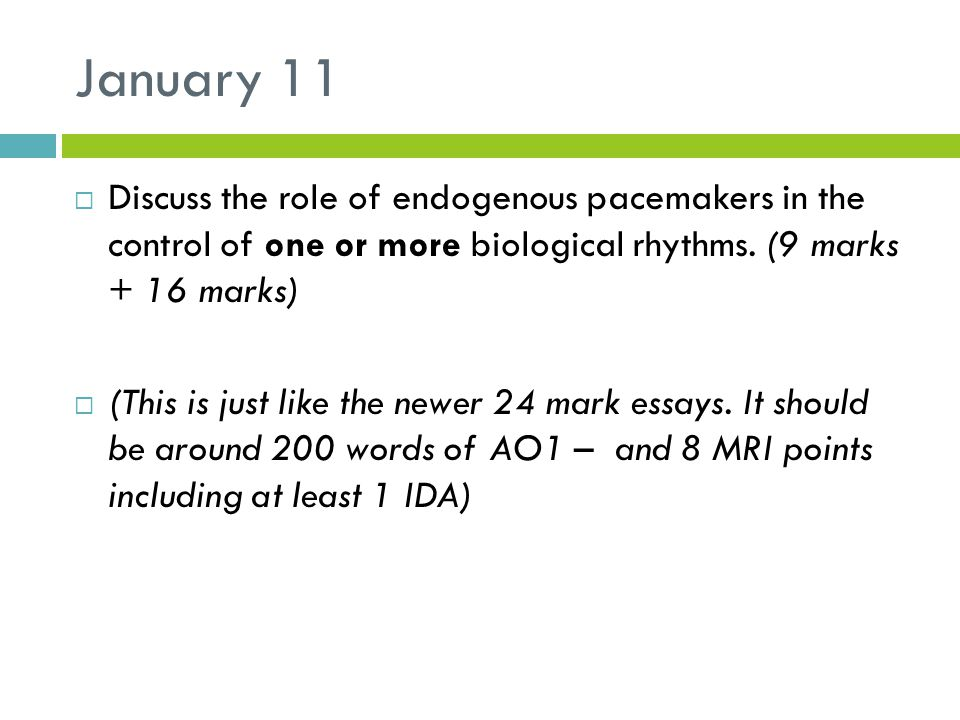 January 11 Discuss the role of endogenous pacemakers in the control of one or more biological rhythms. (9 marks + 16 marks)
