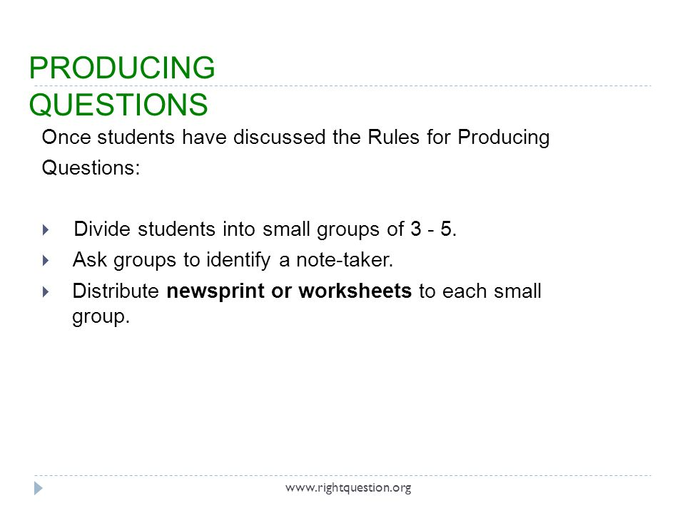 PRODUCING QUESTIONS Once students have discussed the Rules for Producing. Questions: Divide students into small groups of 3 - 5.