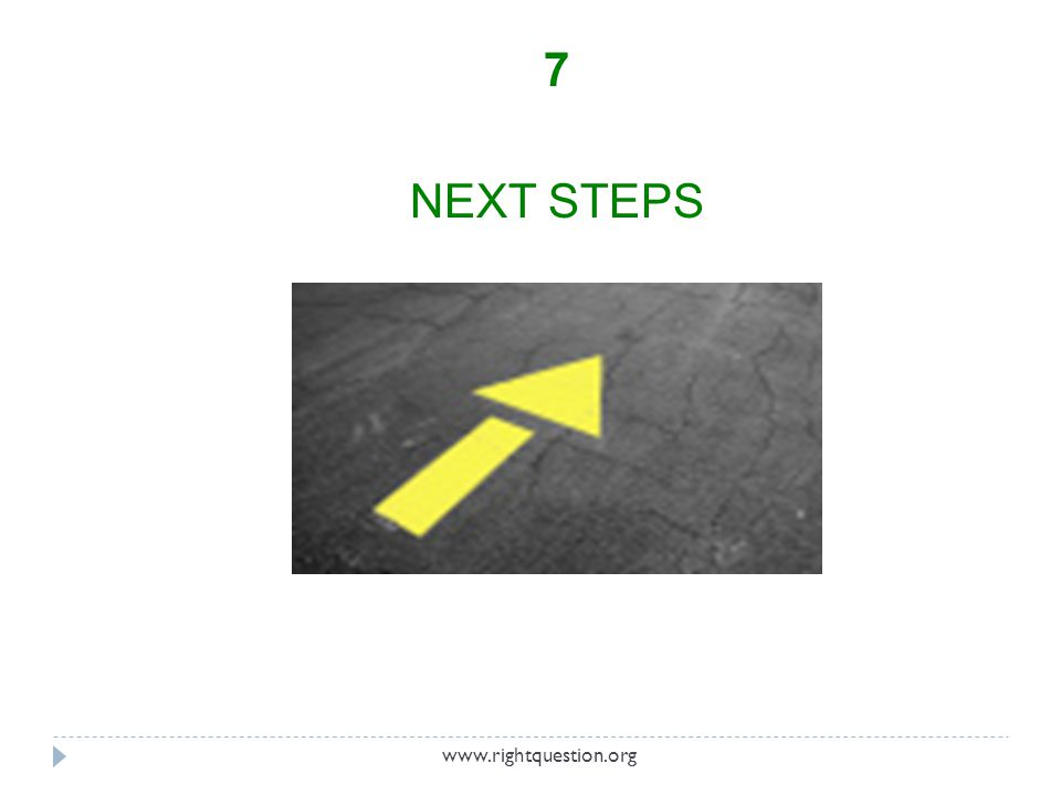7 NEXT STEPS www.rightquestion.org