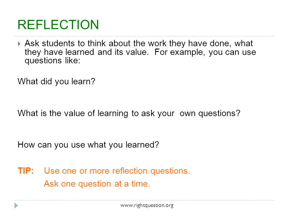 REFLECTION Ask students to think about the work they have done, what they have learned and its value. For example, you can use questions like:
