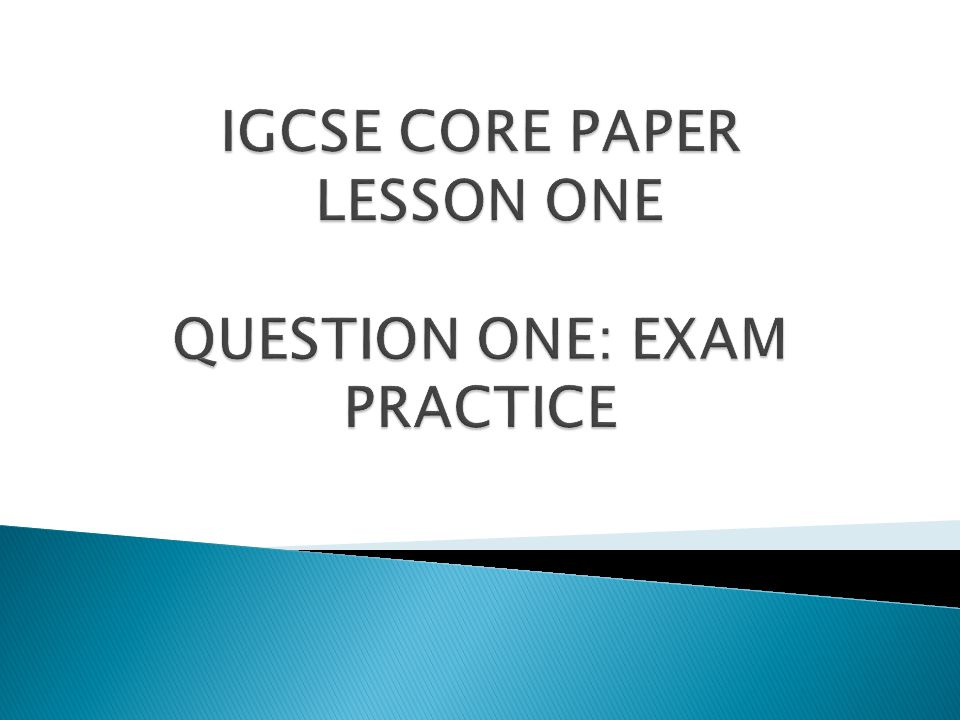 IGCSE CORE PAPER LESSON ONE QUESTION ONE: EXAM PRACTICE