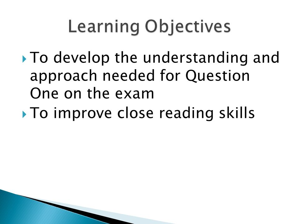 Learning Objectives To develop the understanding and approach needed for Question One on the exam.