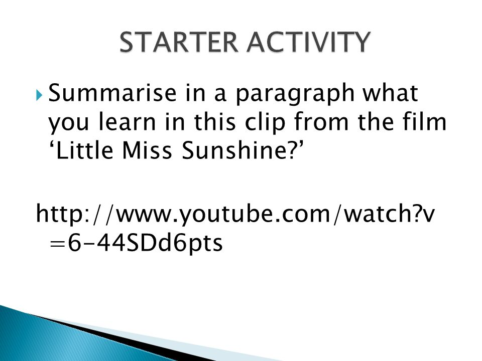 STARTER ACTIVITY Summarise in a paragraph what you learn in this clip from the film 'Little Miss Sunshine '
