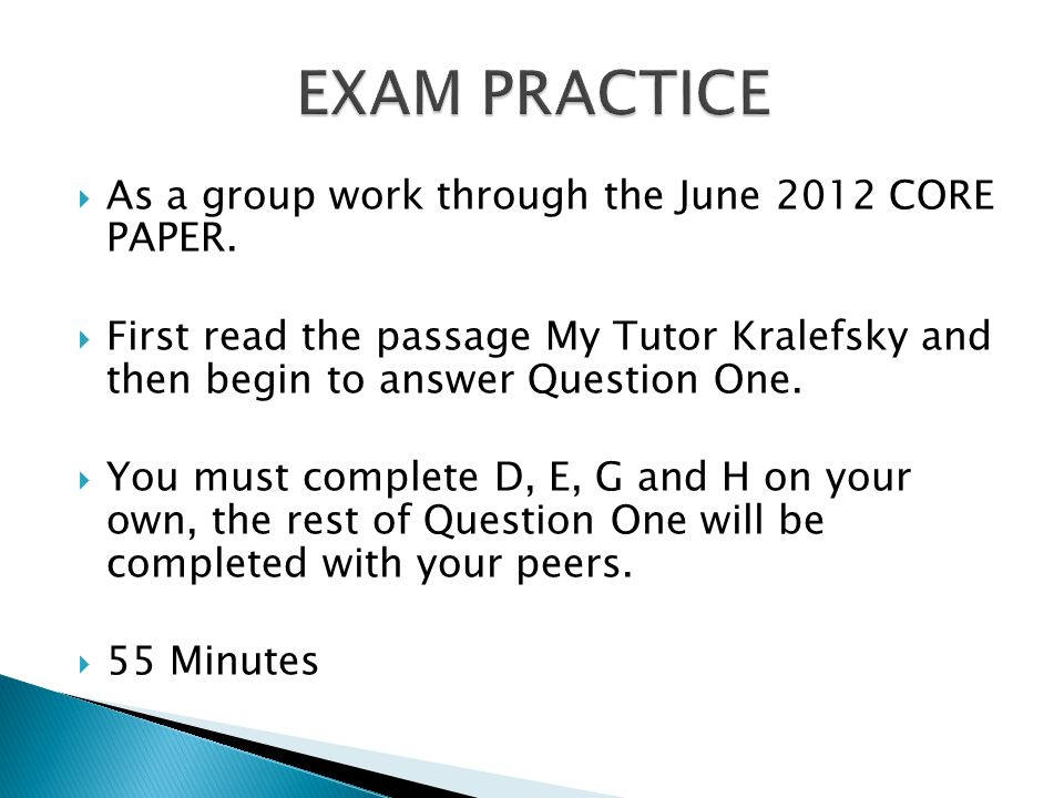 EXAM PRACTICE As a group work through the June 2012 CORE PAPER.