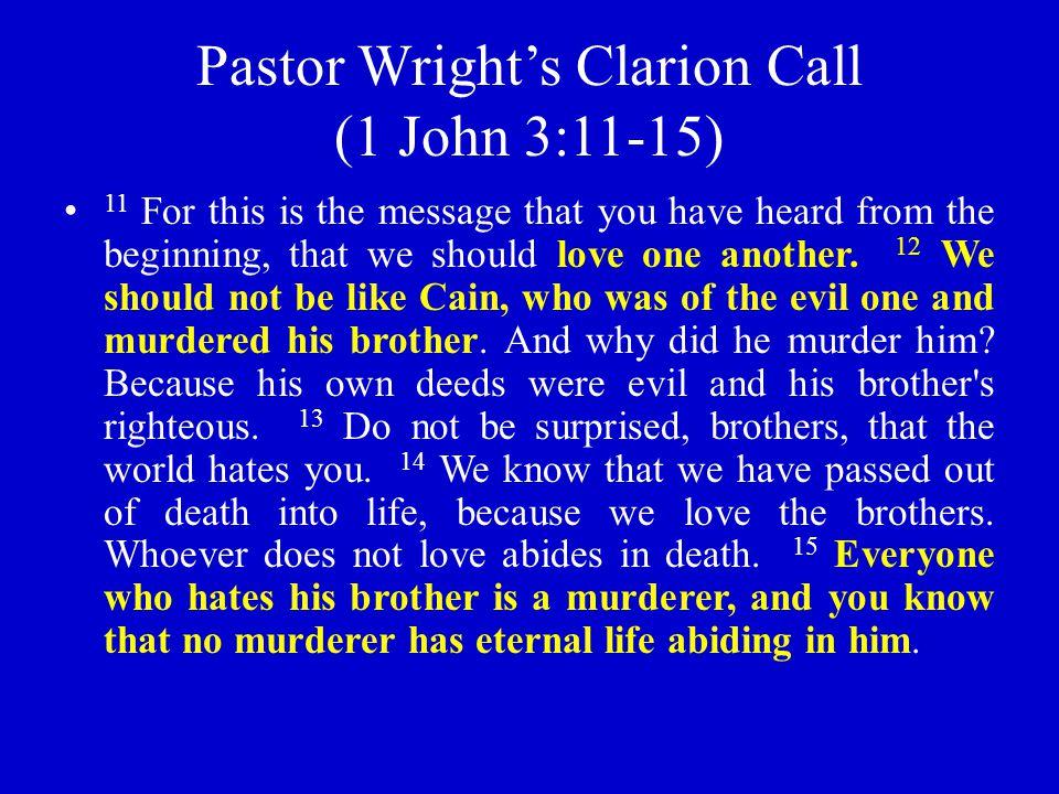 Pastor Wright's Clarion Call (1 John 3:11-15)