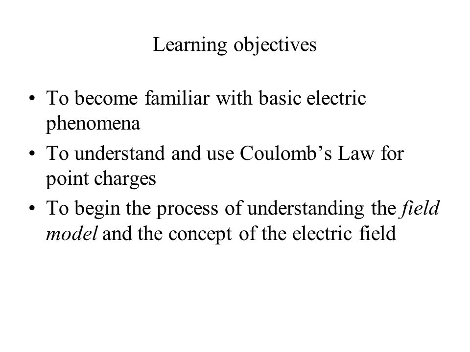 Learning objectives To become familiar with basic electric phenomena. To understand and use Coulomb's Law for point charges.