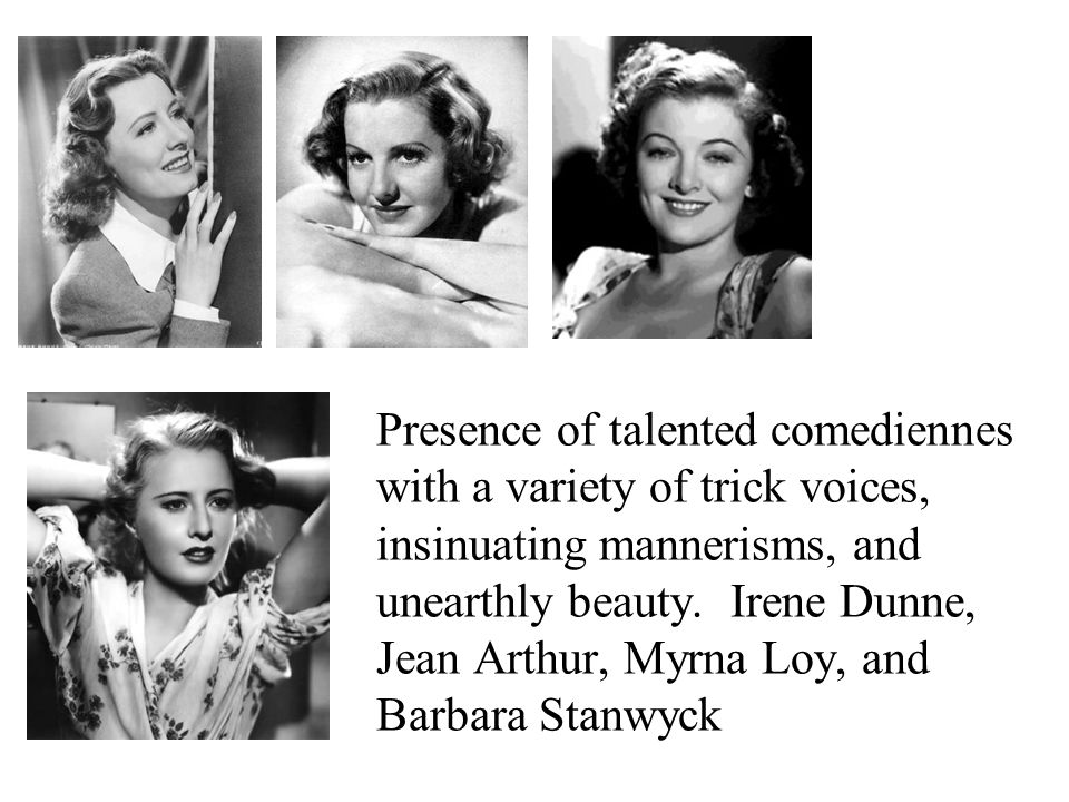 Presence of talented comediennes with a variety of trick voices, insinuating mannerisms, and unearthly beauty.