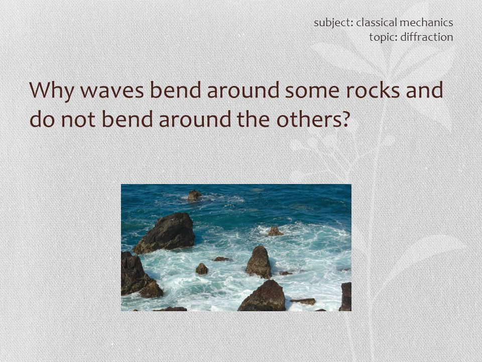 Why waves bend around some rocks and do not bend around the others
