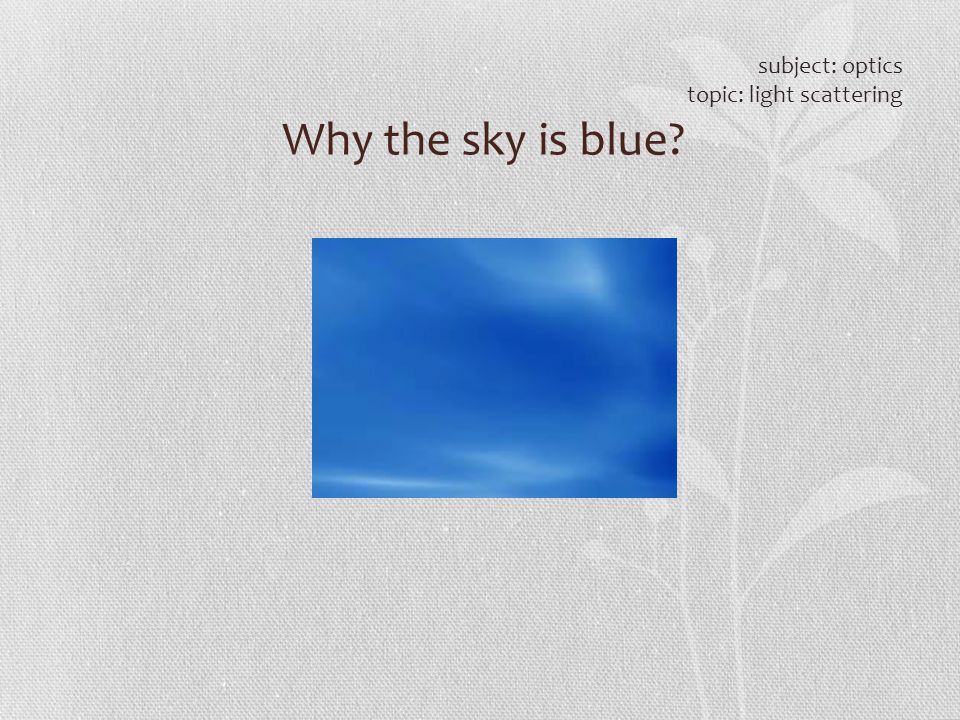 subject: optics topic: light scattering Why the sky is blue