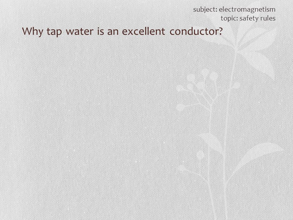 Why tap water is an excellent conductor