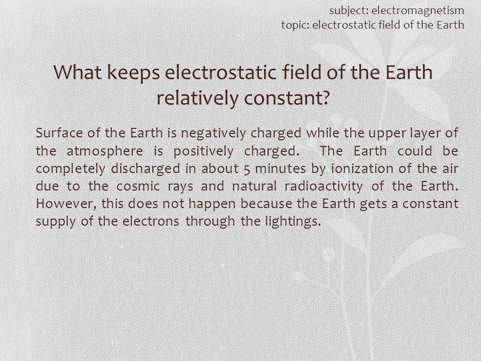 What keeps electrostatic field of the Earth relatively constant