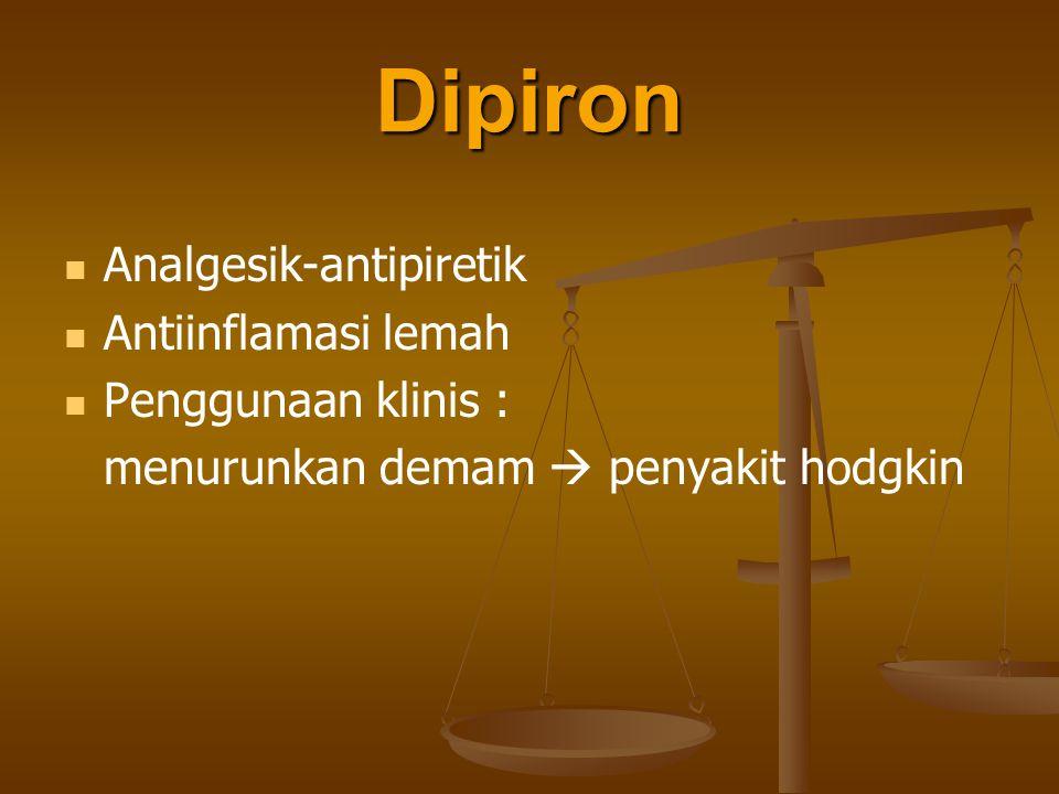 Dipiron Analgesik-antipiretik Antiinflamasi lemah Penggunaan klinis :