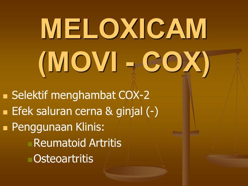 MELOXICAM (MOVI - COX) Selektif menghambat COX-2