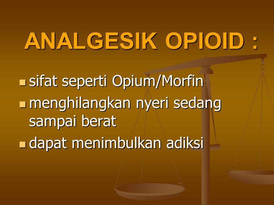 ANALGESIK OPIOID : sifat seperti Opium/Morfin