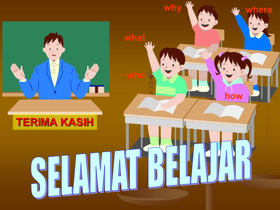 why where what who how TERIMA KASIH SELAMAT BELAJAR