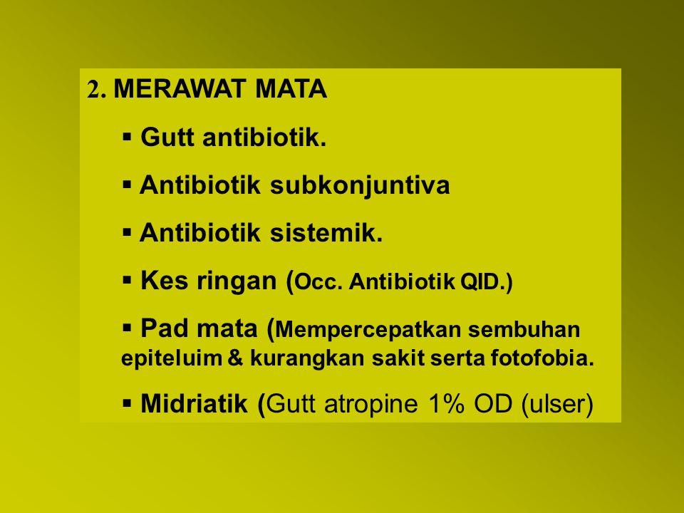2. MERAWAT MATA Gutt antibiotik. Antibiotik subkonjuntiva. Antibiotik sistemik. Kes ringan (Occ. Antibiotik QID.)
