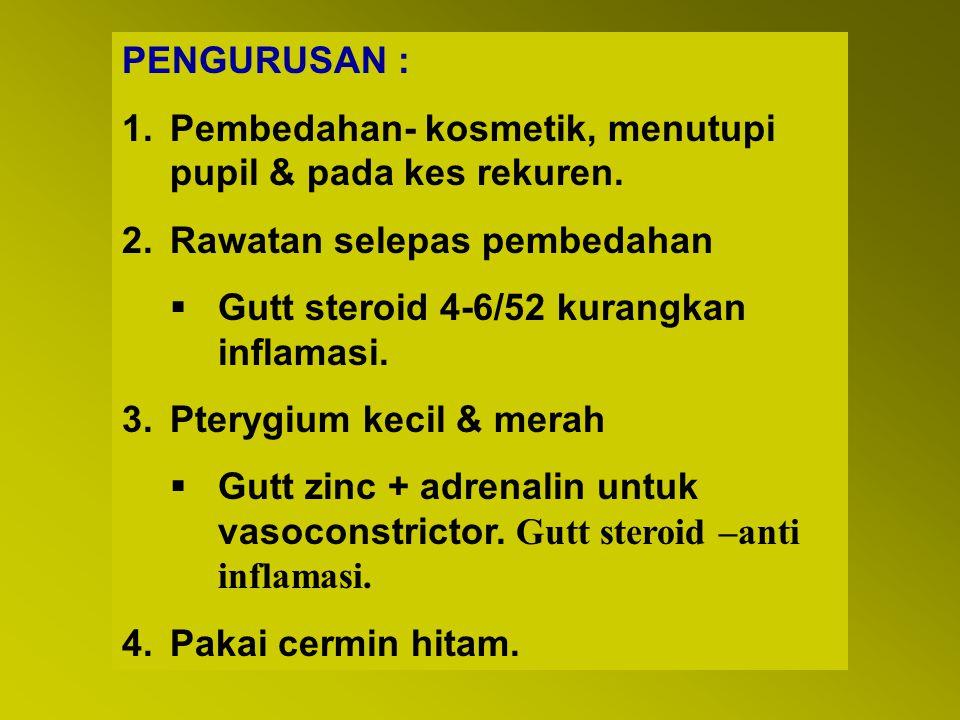 PENGURUSAN : Pembedahan- kosmetik, menutupi pupil & pada kes rekuren. Rawatan selepas pembedahan. Gutt steroid 4-6/52 kurangkan inflamasi.