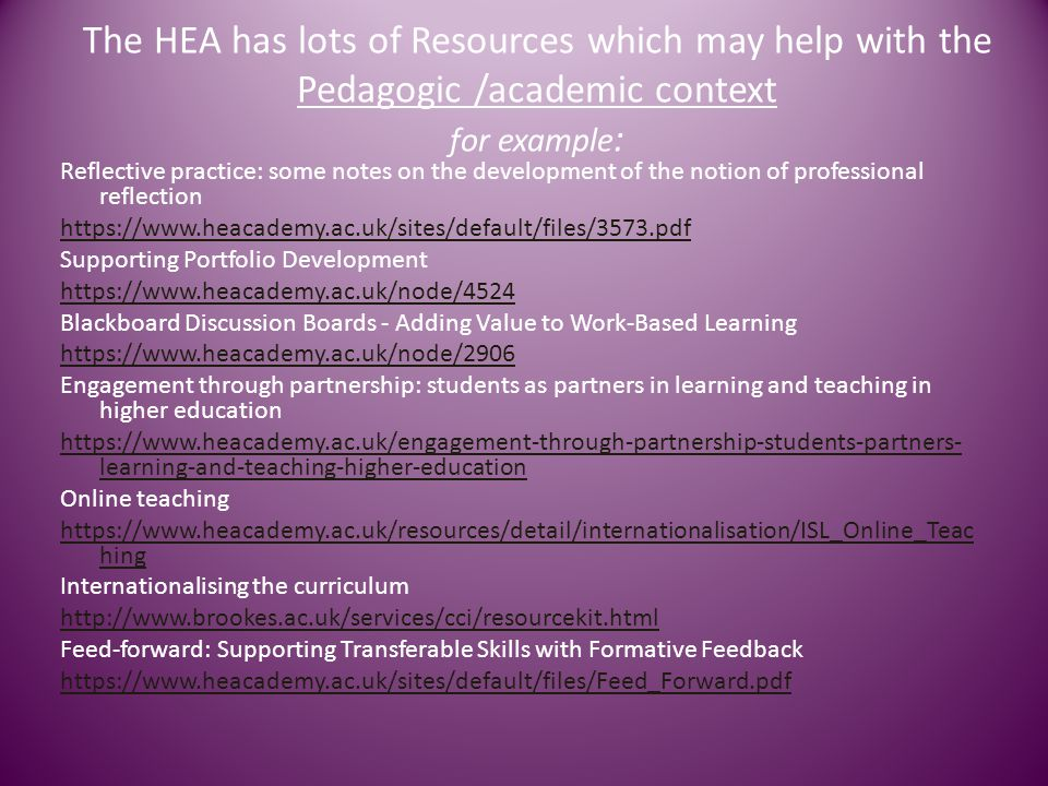 The HEA has lots of Resources which may help with the Pedagogic /academic context for example:
