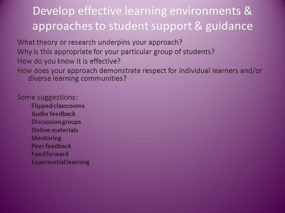 Develop effective learning environments & approaches to student support & guidance