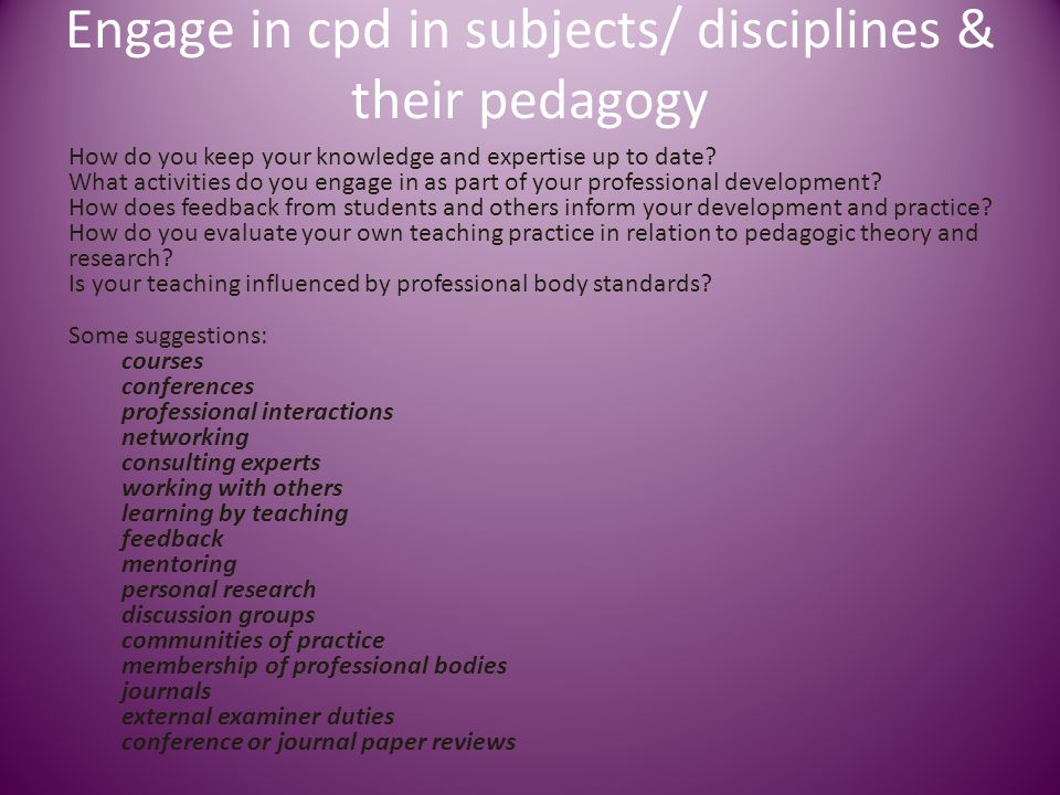 Engage in cpd in subjects/ disciplines & their pedagogy