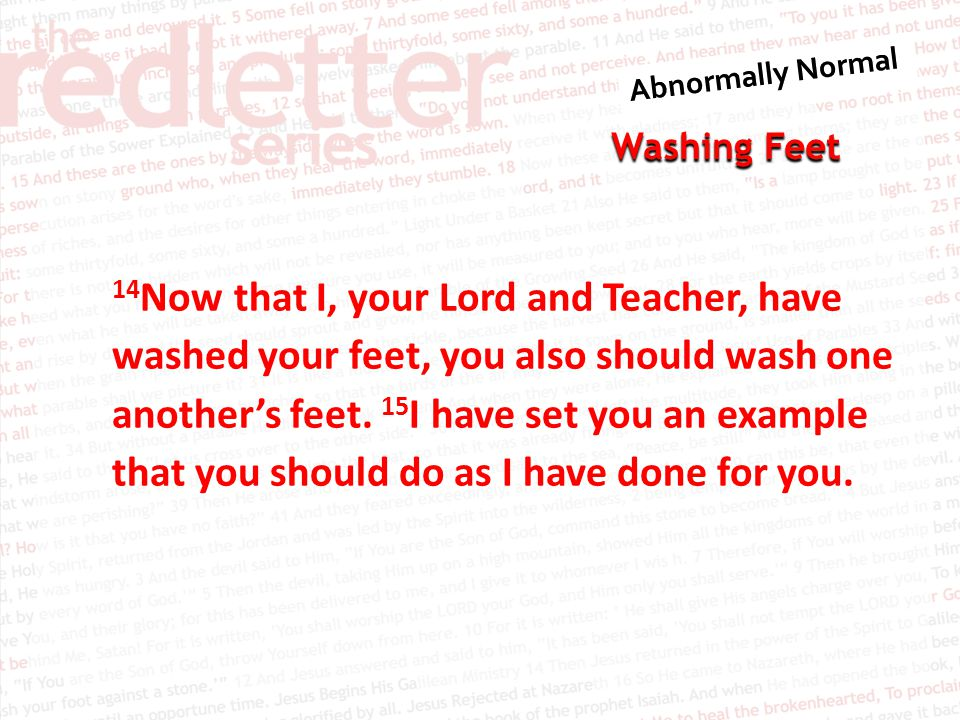 14Now that I, your Lord and Teacher, have washed your feet, you also should wash one another's feet.