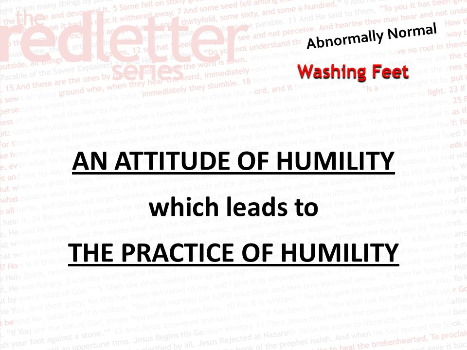 AN ATTITUDE OF HUMILITY which leads to THE PRACTICE OF HUMILITY