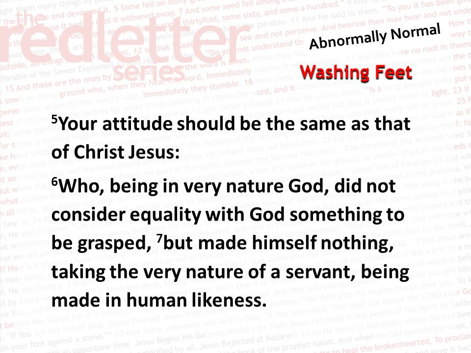 5Your attitude should be the same as that of Christ Jesus: 6Who, being in very nature God, did not consider equality with God something to be grasped, 7but made himself nothing, taking the very nature of a servant, being made in human likeness.