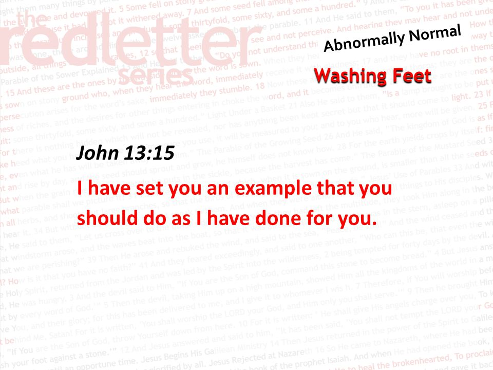 John 13:15 I have set you an example that you should do as I have done for you.