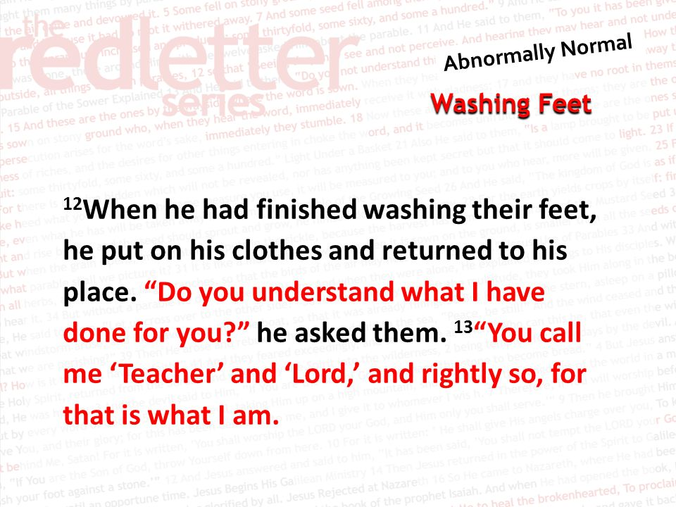 12When he had finished washing their feet, he put on his clothes and returned to his place.