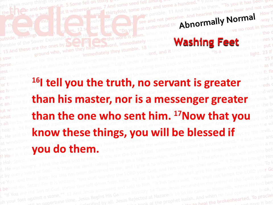 16I tell you the truth, no servant is greater than his master, nor is a messenger greater than the one who sent him.