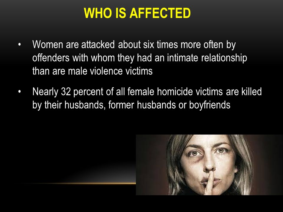WHO IS AFFECTED In contrast, only 3 percent of male homicide victims are killed by their wives, former wives or girlfriends.