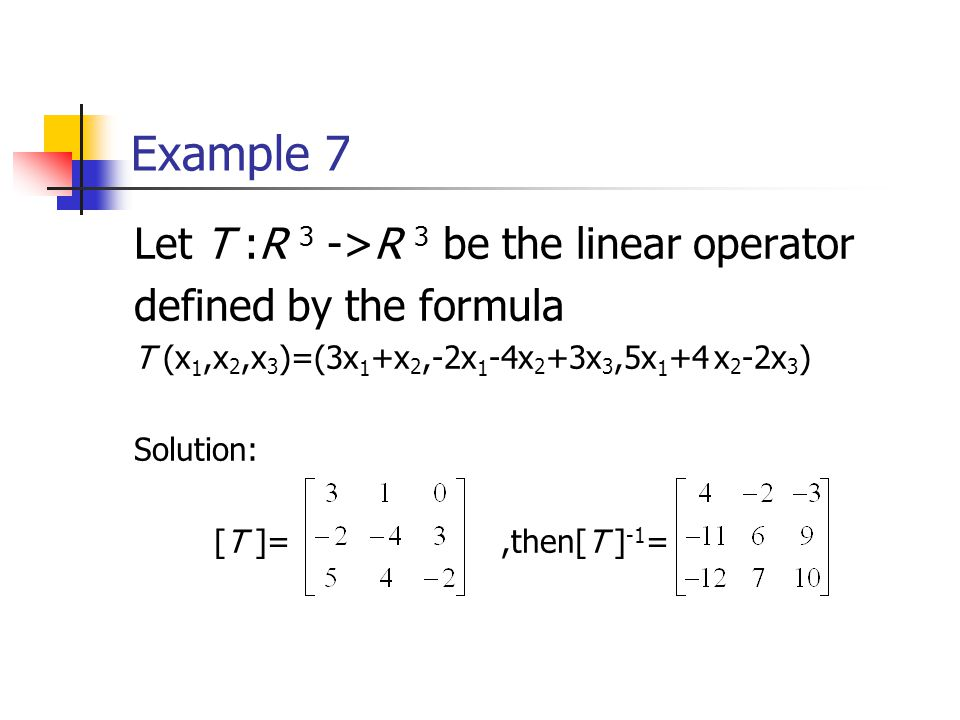 Example 7 Let T :R 3 ->R 3 be the linear operator
