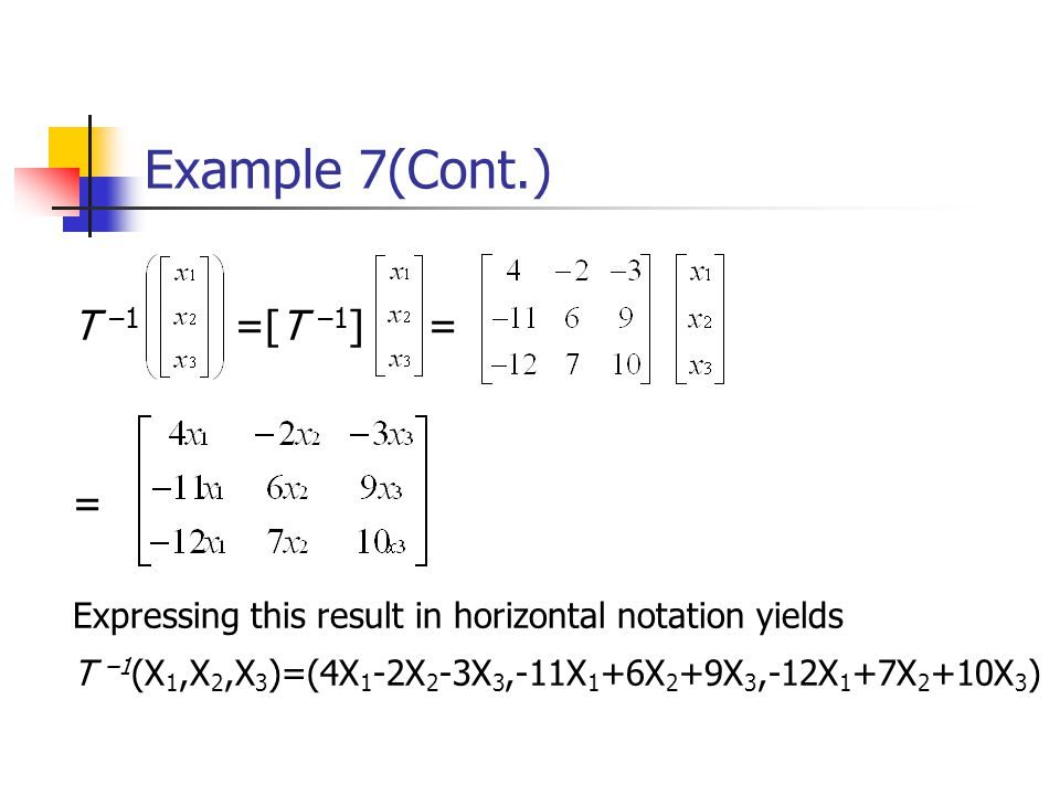 Example 7(Cont.) T –1 =[T –1] = =