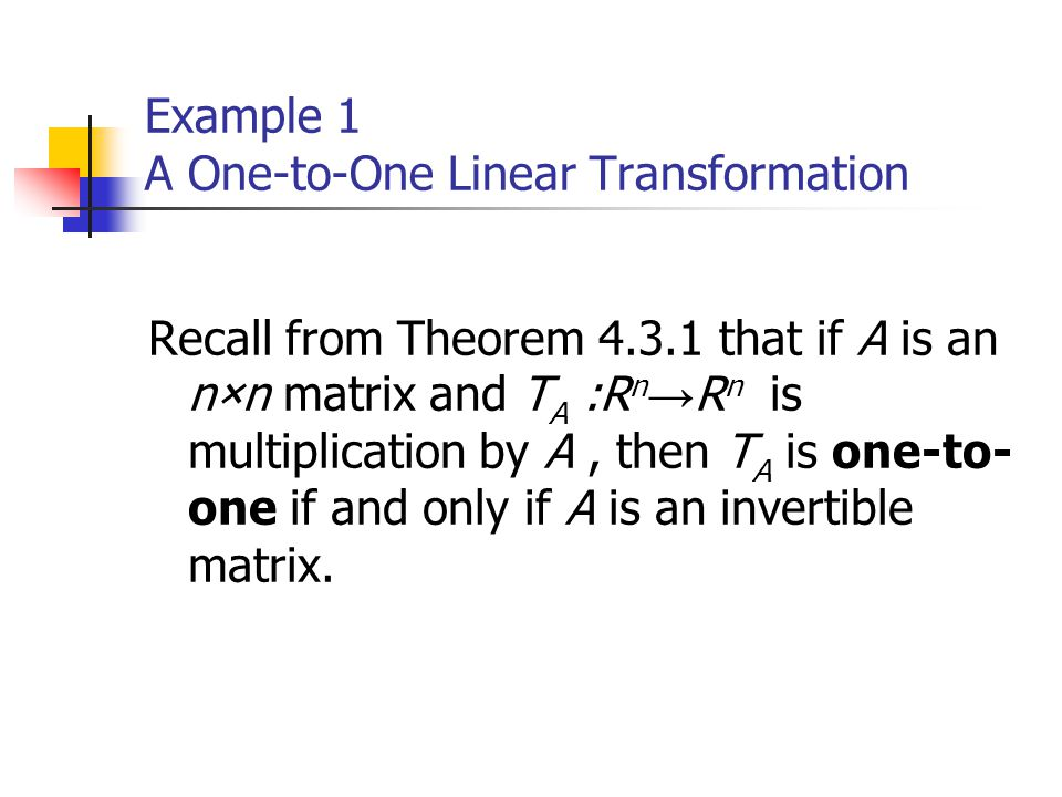Example 1 A One-to-One Linear Transformation