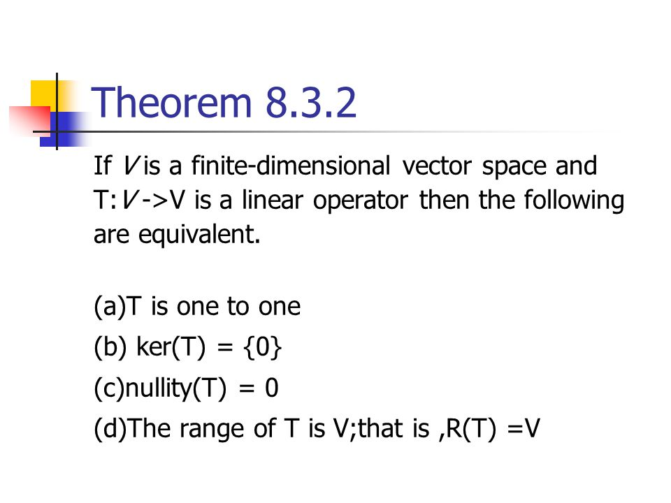 Theorem 8.3.2 If V is a finite-dimensional vector space and