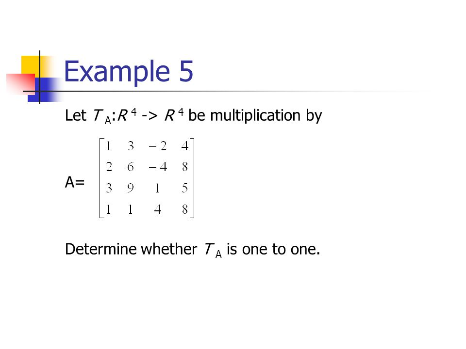 Example 5 Let T A:R 4 -> R 4 be multiplication by A=