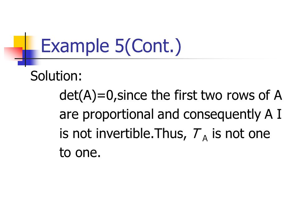 Example 5(Cont.) Solution: det(A)=0,since the first two rows of A