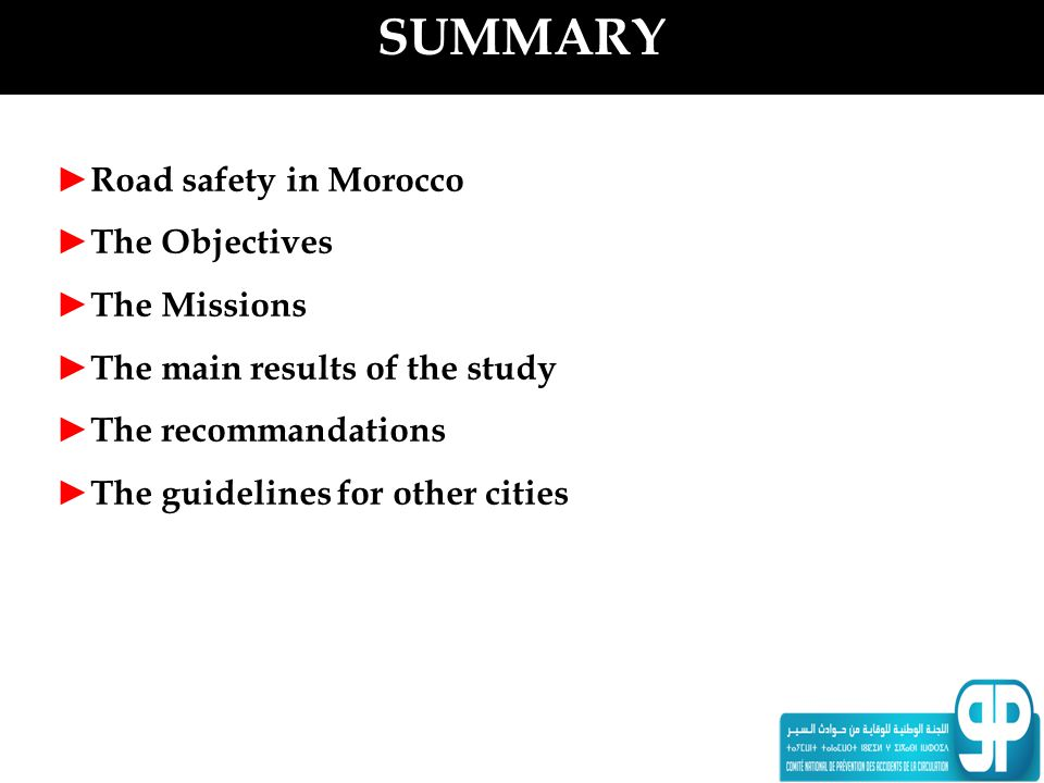 SUMMARY Road safety in Morocco The Objectives The Missions