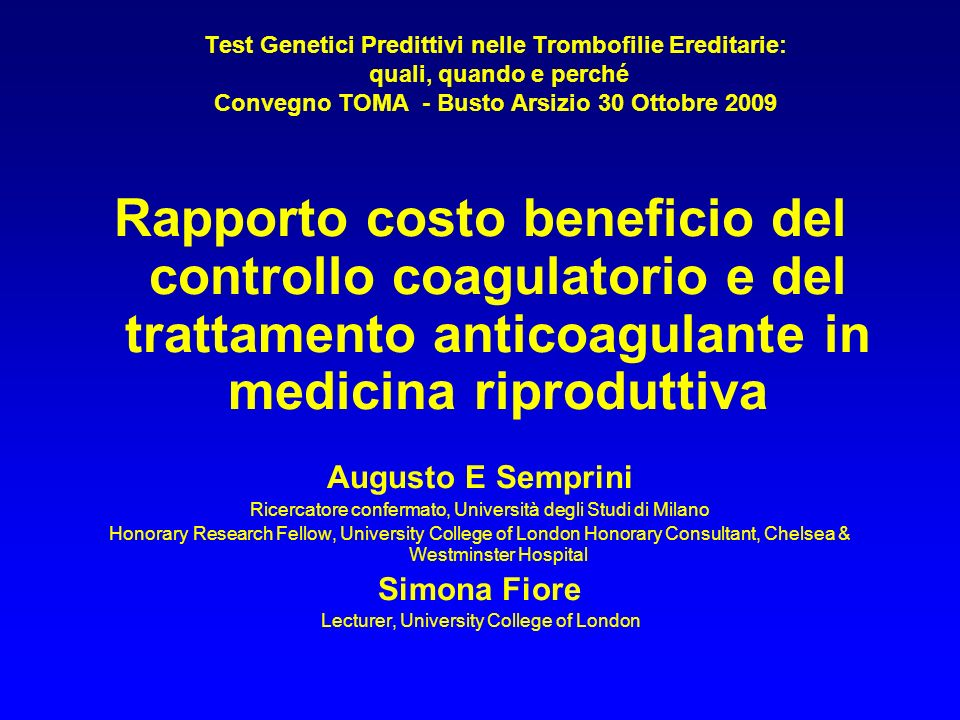 Test Genetici Predittivi nelle Trombofilie Ereditarie: quali, quando e perché Convegno TOMA - Busto Arsizio 30 Ottobre 2009